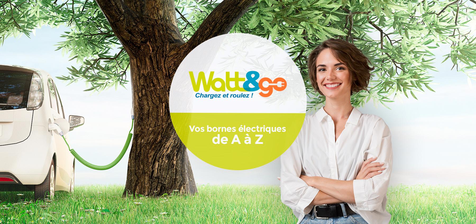 Watt&Go Chargez et roulez - Vos bornes électrique de A à Z